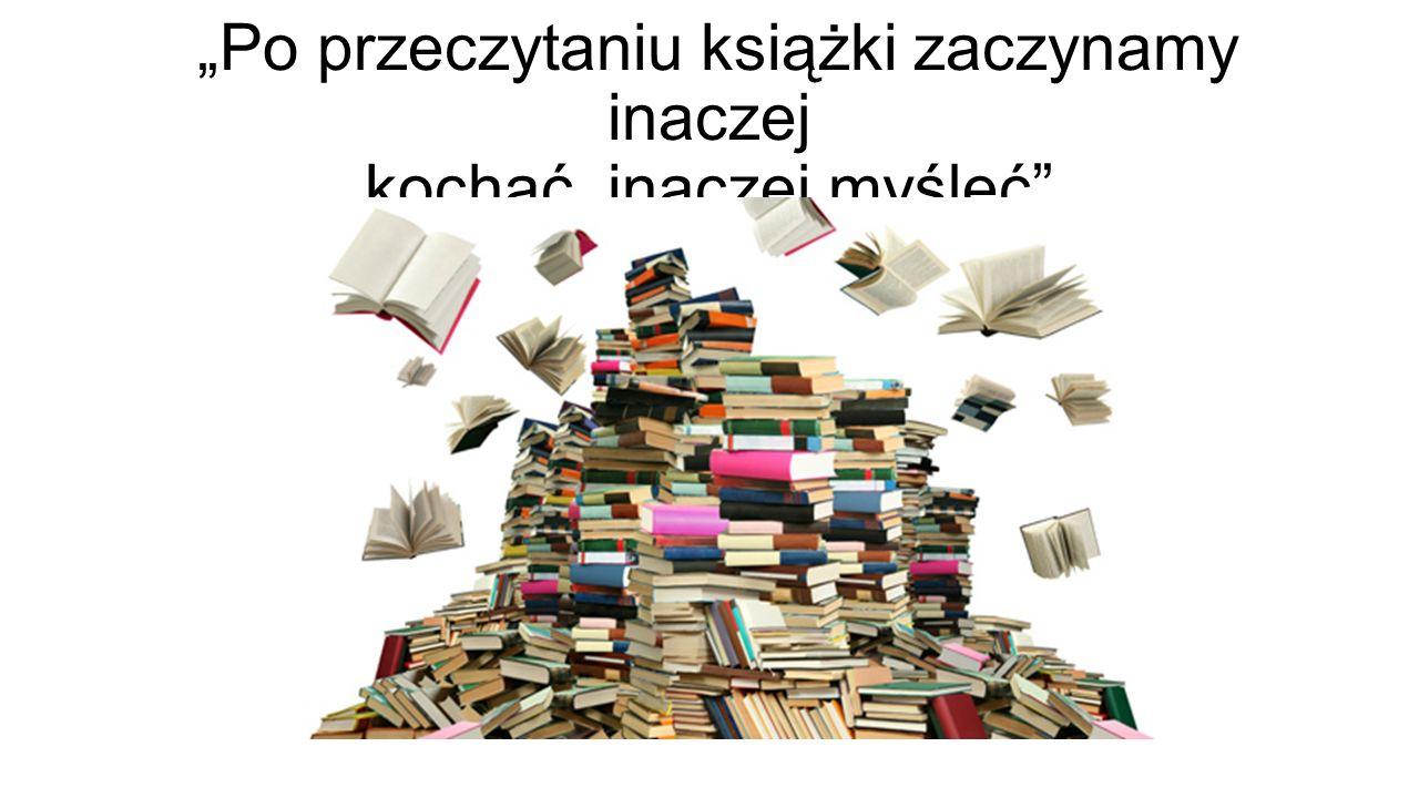 """""""Po przeczytaniu książki zaczynamy inaczej kochać, inaczej myśleć"""