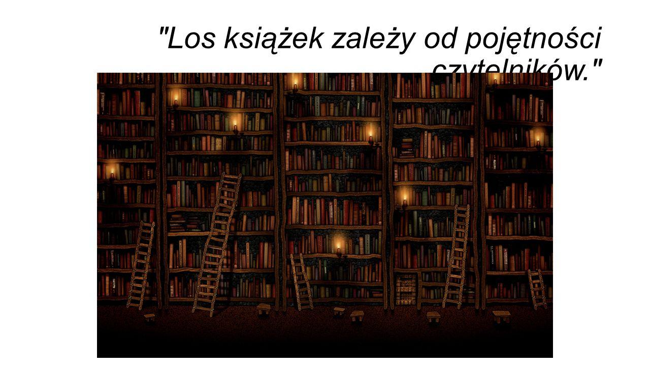 Los książek zależy od pojętności czytelników.