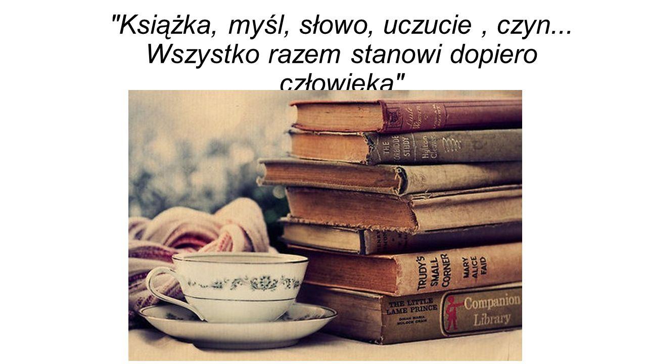 Książka, myśl, słowo, uczucie , czyn