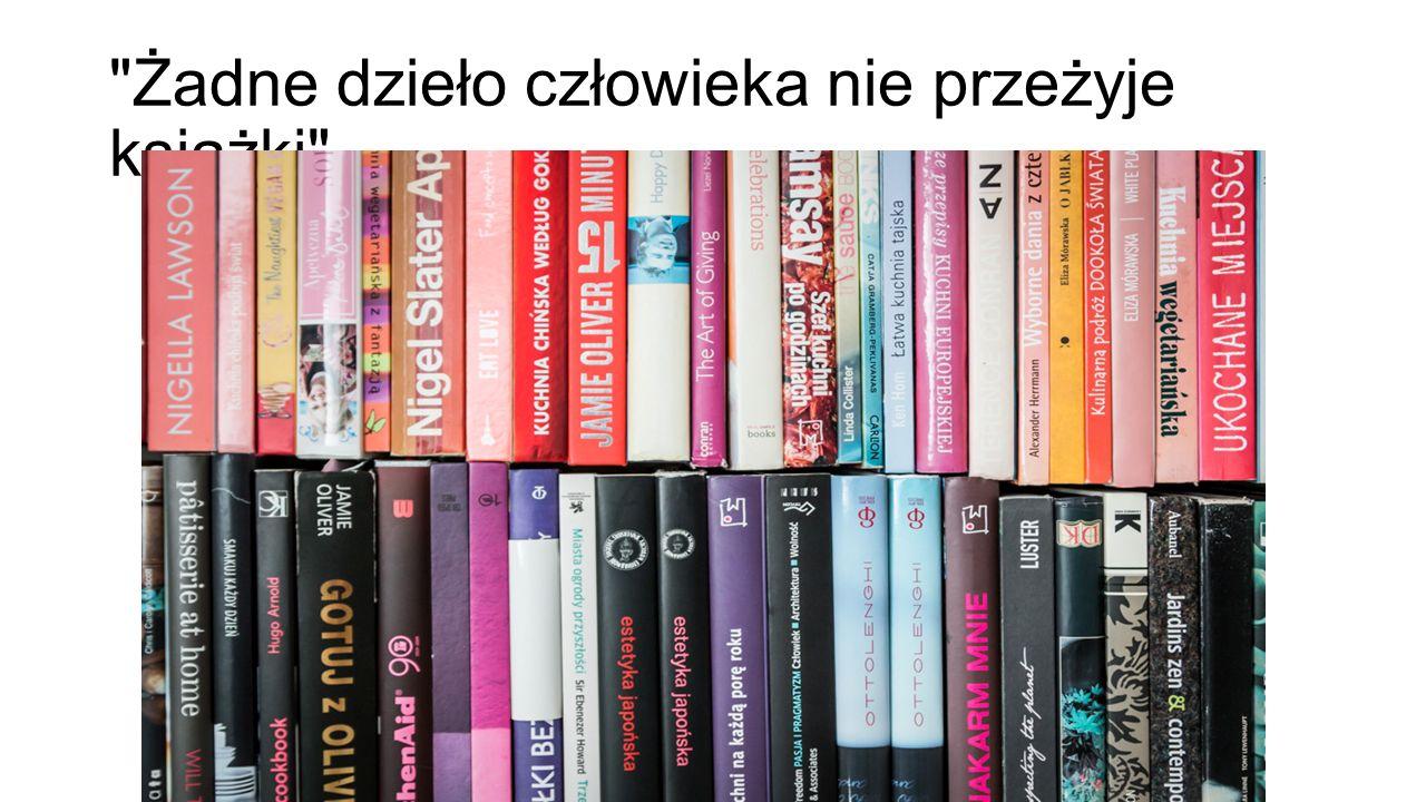 Żadne dzieło człowieka nie przeżyje książki