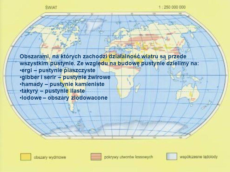 Obszarami, na których zachodzi działalność wiatru są przede wszystkim pustynie. Ze względu na budowę pustynie dzielimy na: