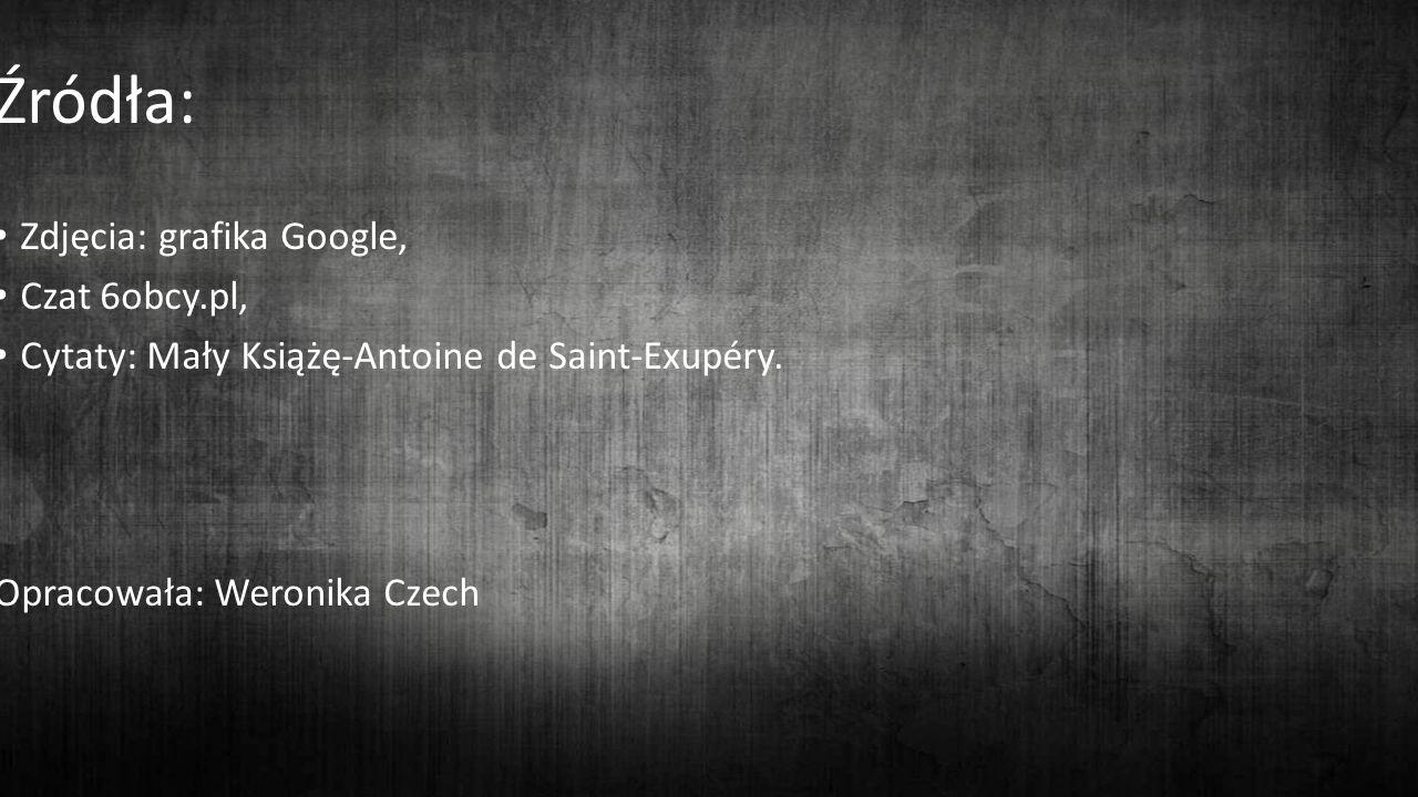 Źródła: Źródła: Zdjęcia: grafika Google, Czat 6obcy.pl,