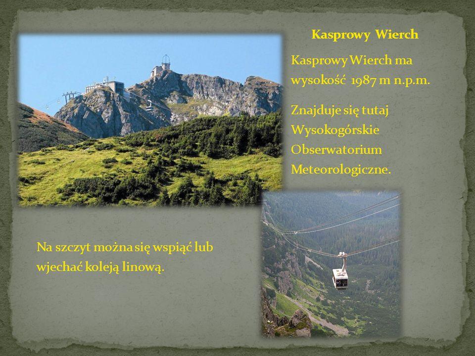 Kasprowy Wierch Kasprowy Wierch ma wysokość 1987 m n.p.m. Znajduje się tutaj Wysokogórskie Obserwatorium Meteorologiczne.