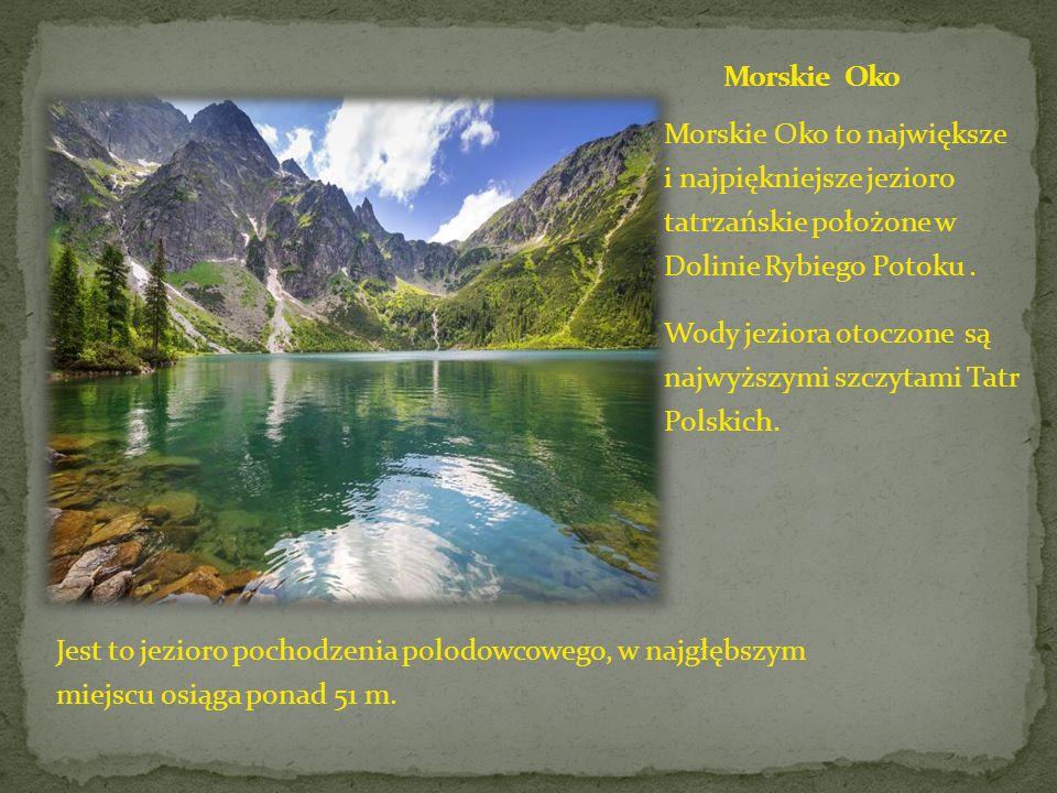 Morskie Oko Morskie Oko to największe i najpiękniejsze jezioro tatrzańskie położone w Dolinie Rybiego Potoku .