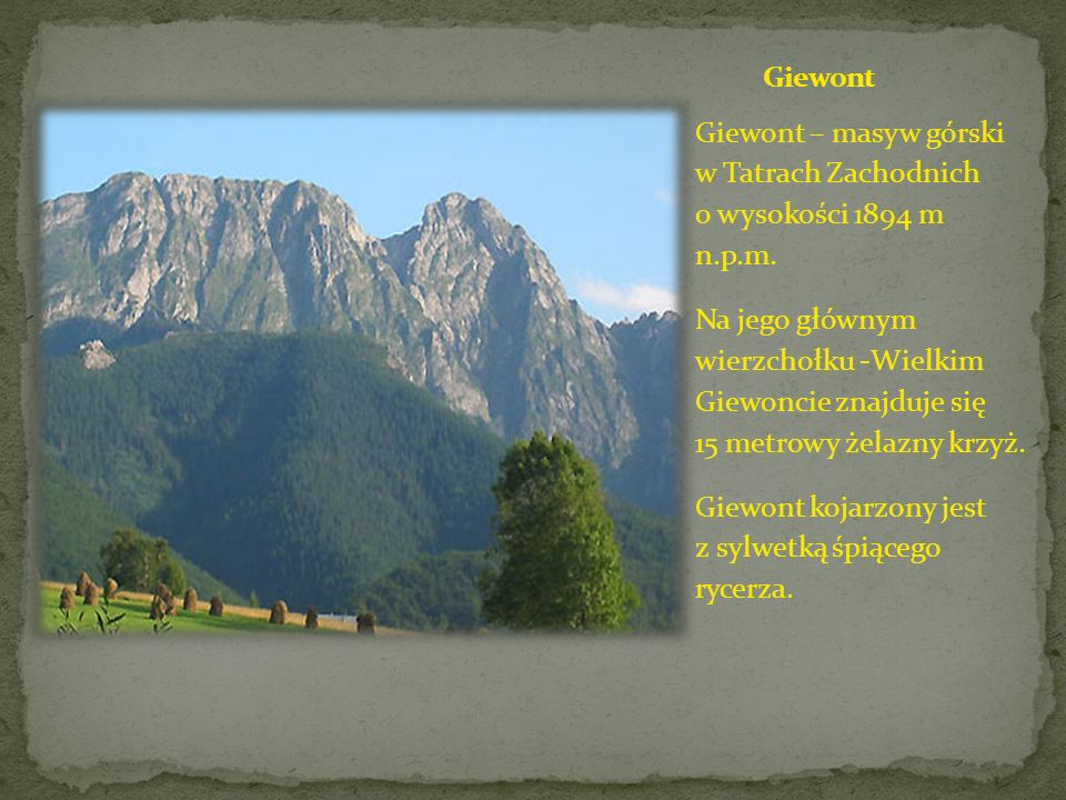 Giewont Giewont – masyw górski w Tatrach Zachodnich o wysokości 1894 m n.p.m.