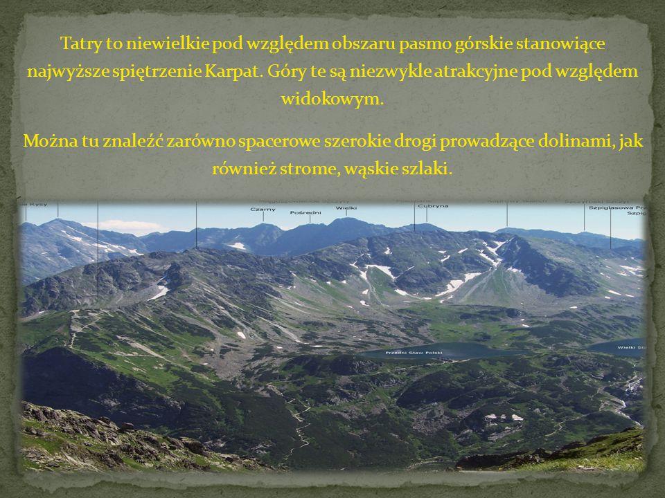 Tatry to niewielkie pod względem obszaru pasmo górskie stanowiące najwyższe spiętrzenie Karpat. Góry te są niezwykle atrakcyjne pod względem widokowym.