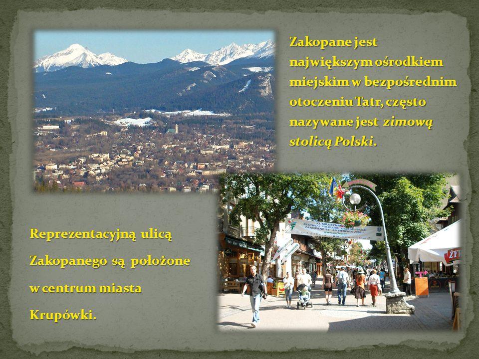 Zakopane jest największym ośrodkiem miejskim w bezpośrednim otoczeniu Tatr, często nazywane jest zimową stolicą Polski.