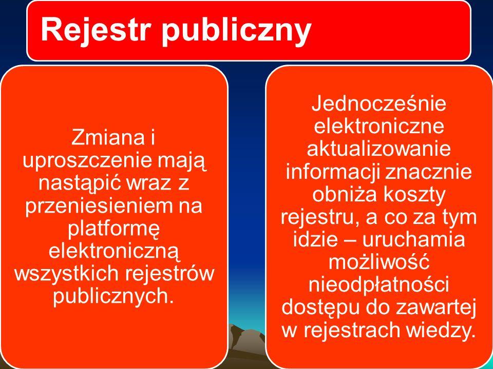 Rejestr publiczny Zmiana i uproszczenie mają nastąpić wraz z przeniesieniem na platformę elektroniczną wszystkich rejestrów publicznych.