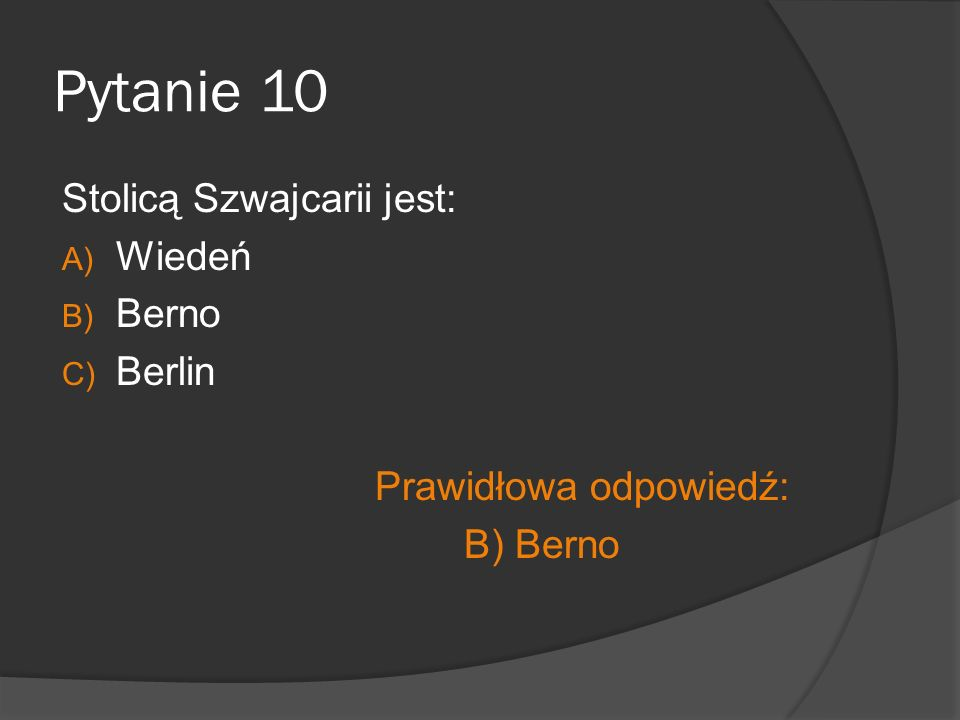 Pytanie 10 Stolicą Szwajcarii jest: Wiedeń Berno Berlin