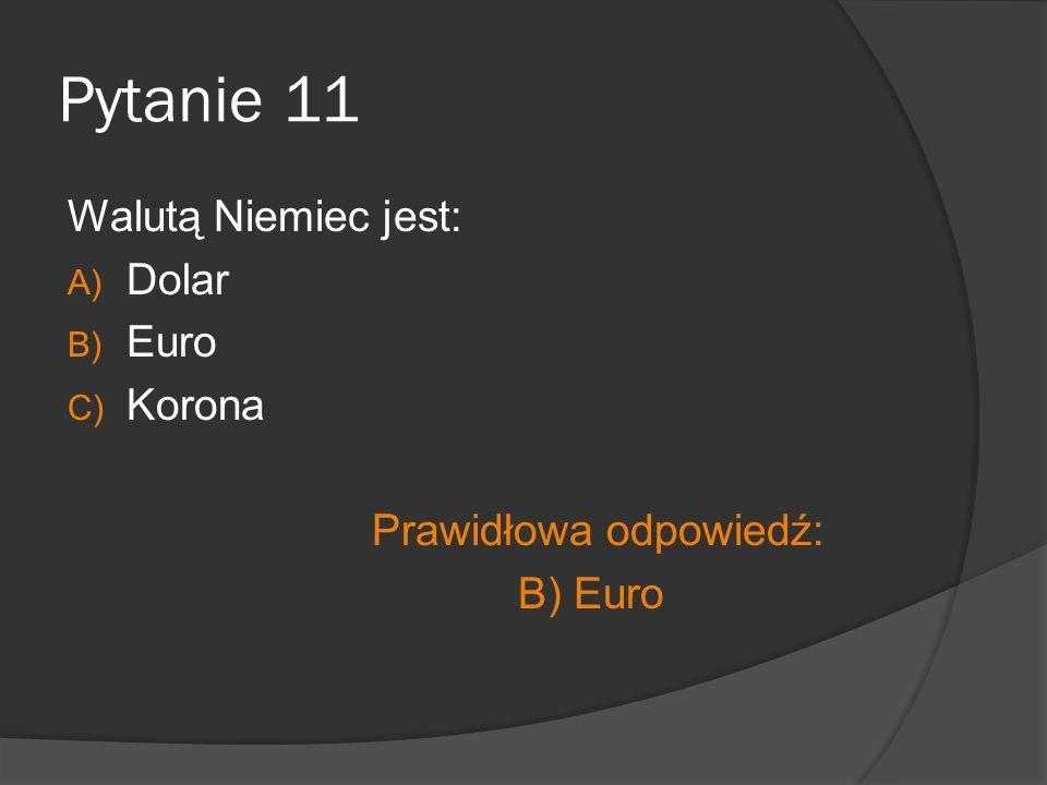 Pytanie 11 Walutą Niemiec jest: Dolar Euro Korona
