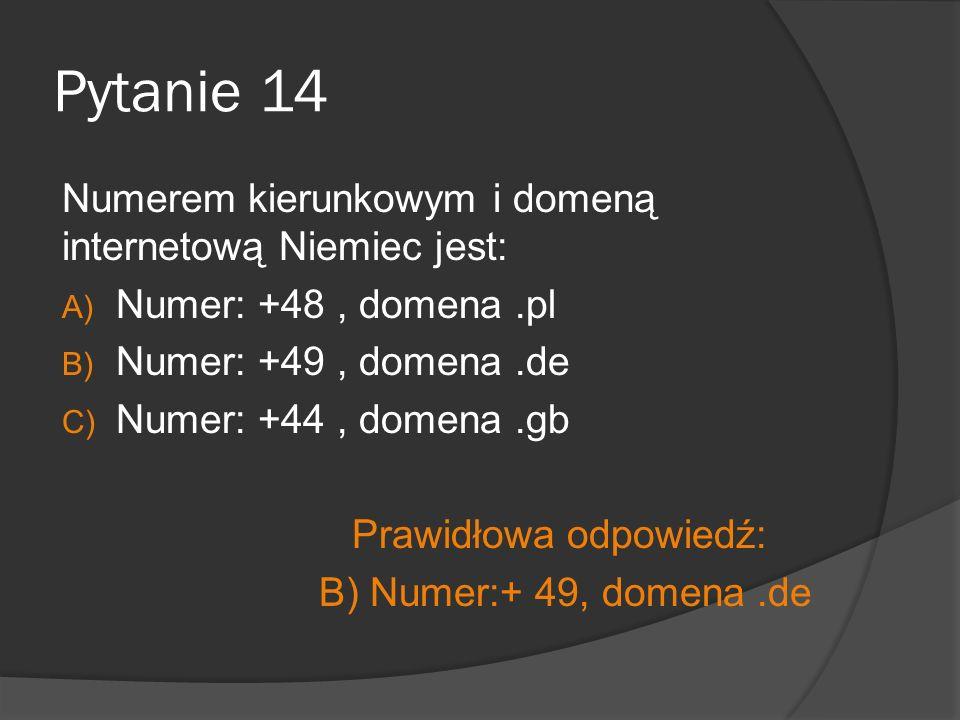 Pytanie 14 Numerem kierunkowym i domeną internetową Niemiec jest: