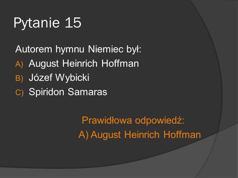 Pytanie 15 Autorem hymnu Niemiec był: August Heinrich Hoffman