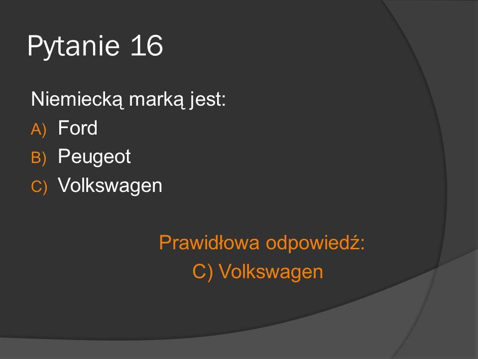 Pytanie 16 Niemiecką marką jest: Ford Peugeot Volkswagen