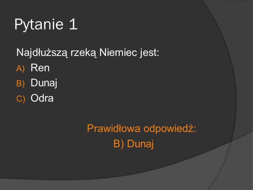 Pytanie 1 Najdłuższą rzeką Niemiec jest: Ren Dunaj Odra