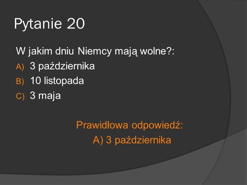 Pytanie 20 W jakim dniu Niemcy mają wolne : 3 października