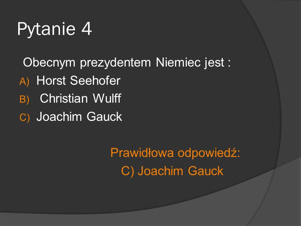 Pytanie 4 Obecnym prezydentem Niemiec jest : Horst Seehofer