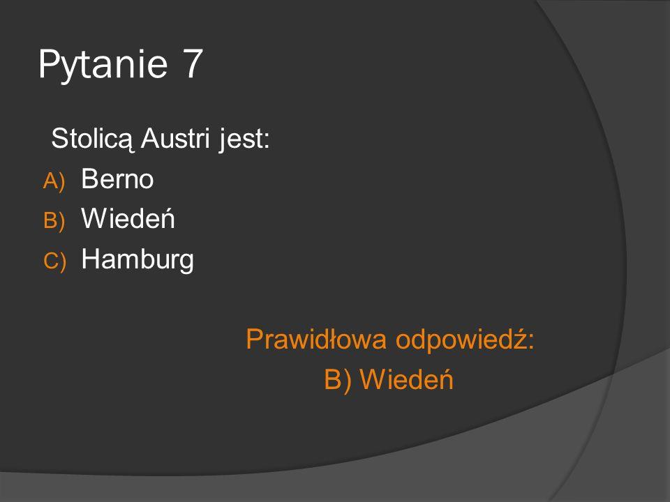Pytanie 7 Stolicą Austri jest: Berno Wiedeń Hamburg