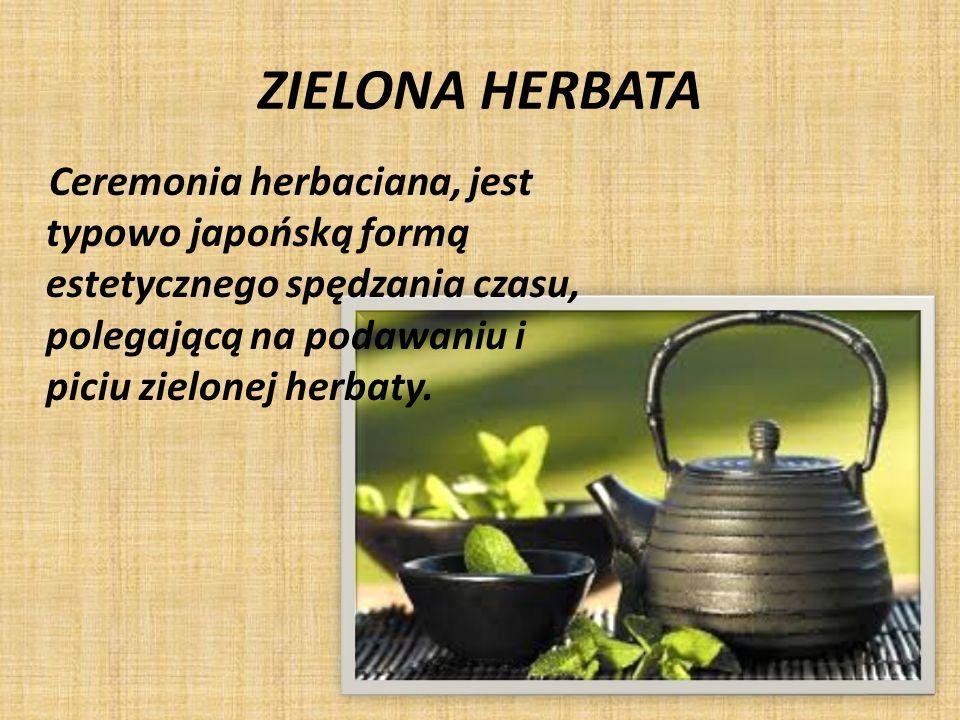 ZIELONA HERBATA Ceremonia herbaciana, jest typowo japońską formą estetycznego spędzania czasu, polegającą na podawaniu i piciu zielonej herbaty.