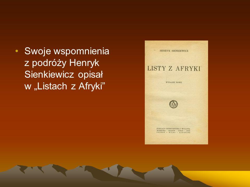 """Swoje wspomnienia z podróży Henryk Sienkiewicz opisał w """"Listach z Afryki"""