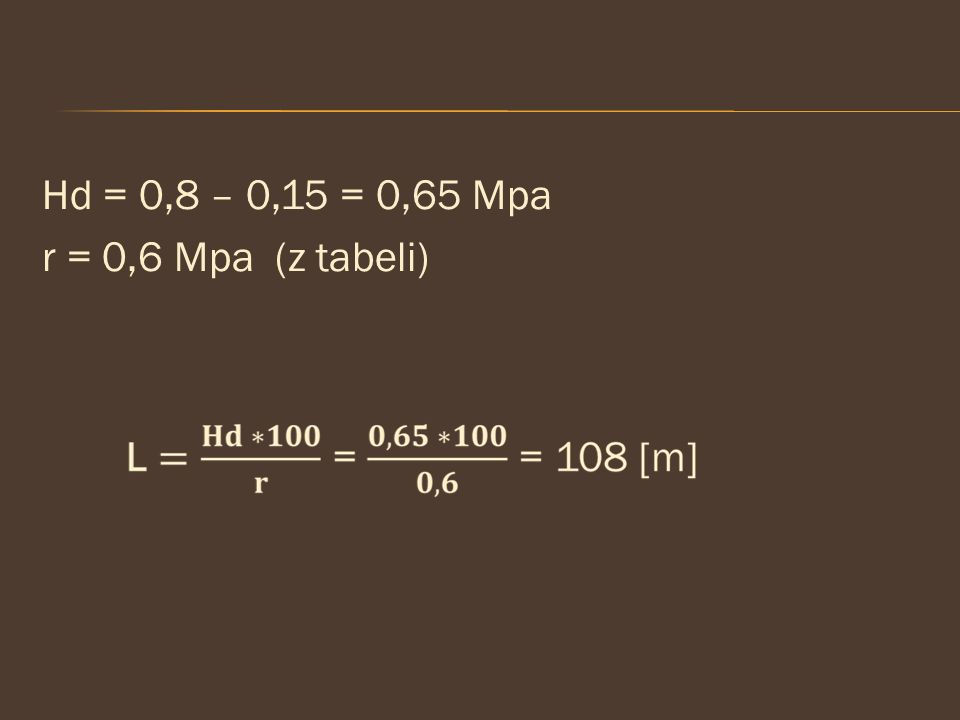 Hd = 0,8 – 0,15 = 0,65 Mpa r = 0,6 Mpa (z tabeli)