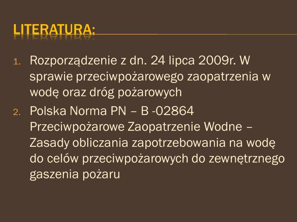Literatura: Rozporządzenie z dn. 24 lipca 2009r. W sprawie przeciwpożarowego zaopatrzenia w wodę oraz dróg pożarowych.