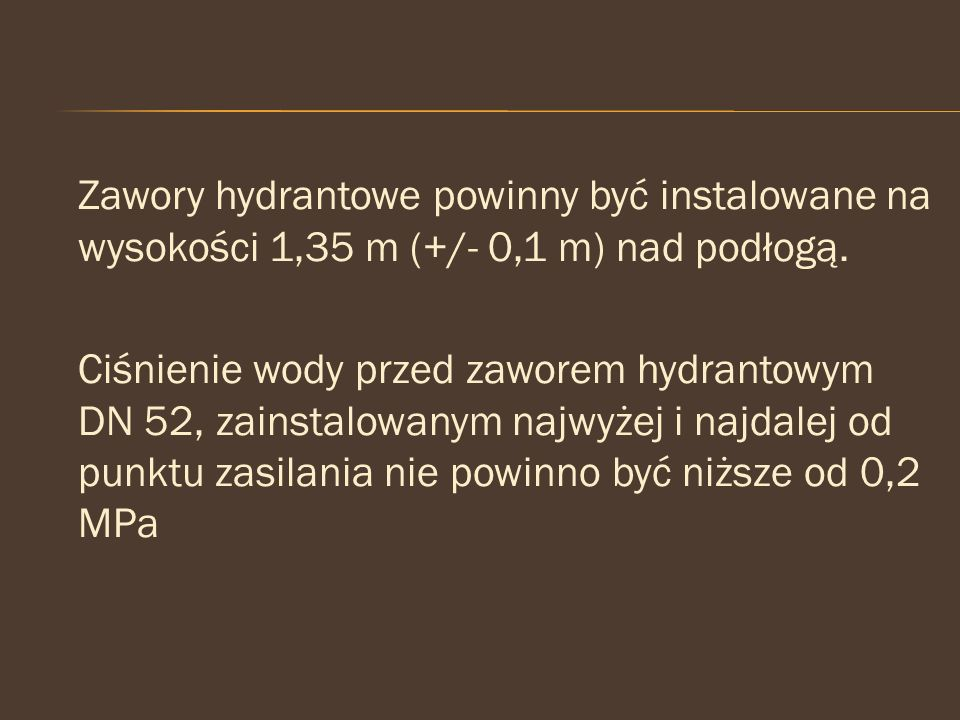 Zawory hydrantowe powinny być instalowane na wysokości 1,35 m (+/- 0,1 m) nad podłogą.