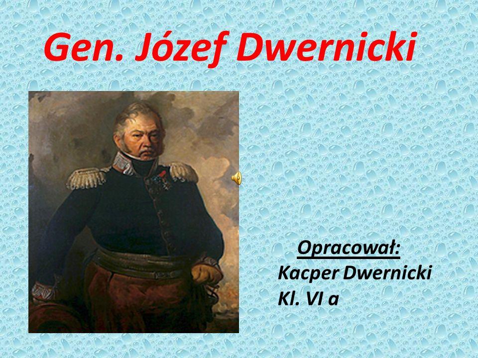 Gen. Józef Dwernicki Opracował: Kacper Dwernicki Kl. VI a