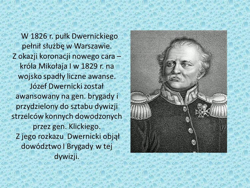 Z jego rozkazu Dwernicki objął dowództwo I Brygady w tej dywizji.