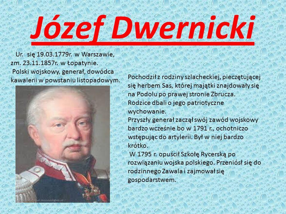 Józef Dwernicki Ur. się 19.03.1779r. w Warszawie, zm. 23.11.1857r. w Łopatynie.