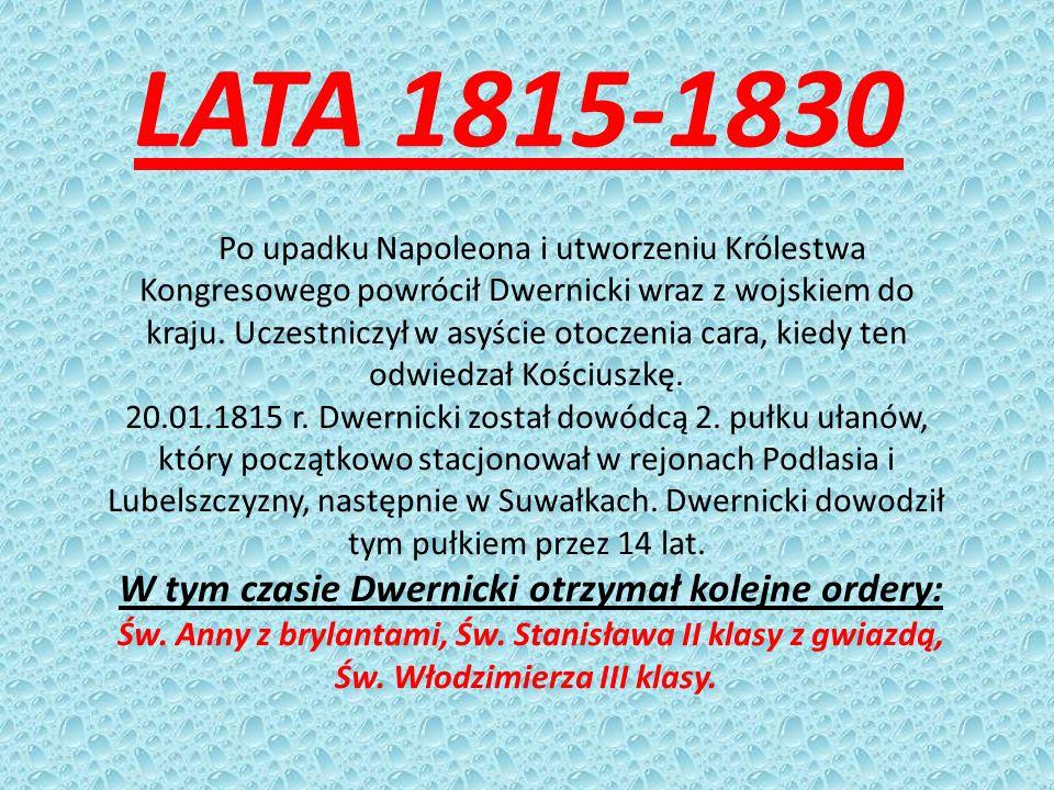 W tym czasie Dwernicki otrzymał kolejne ordery: