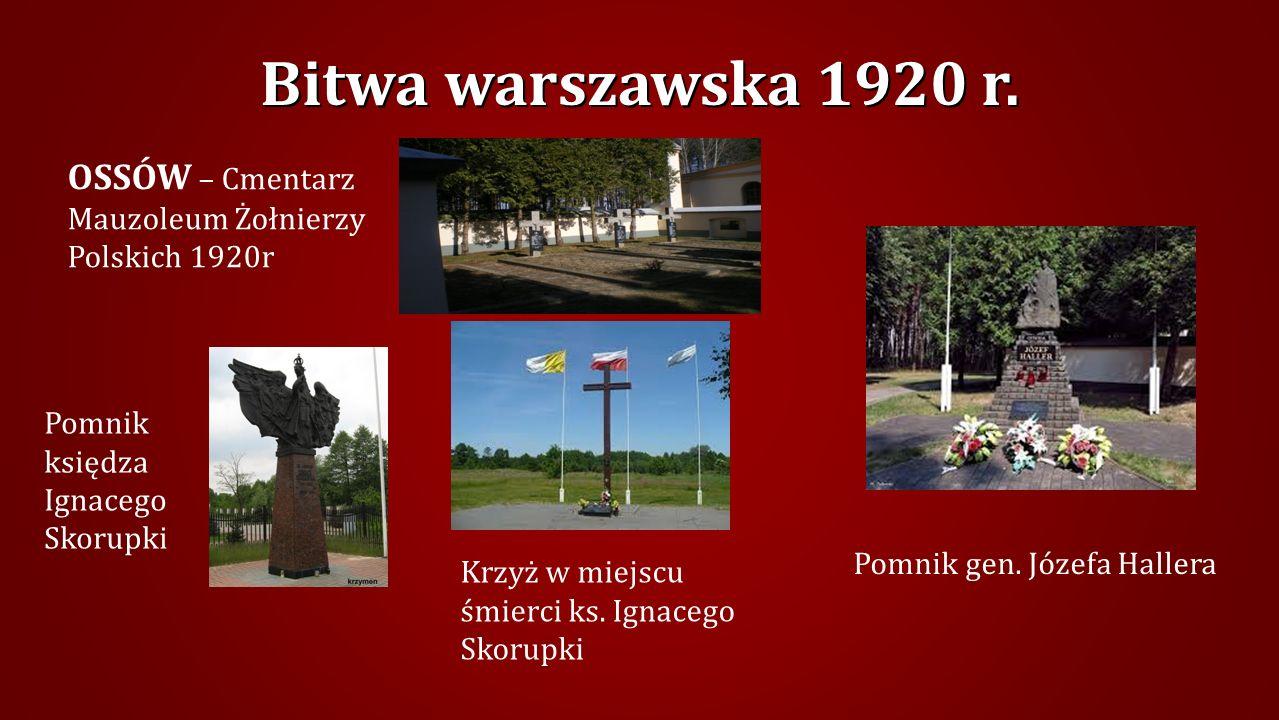 Bitwa warszawska 1920 r. OSSÓW – Cmentarz Mauzoleum Żołnierzy Polskich 1920r. Pomnik księdza Ignacego Skorupki.