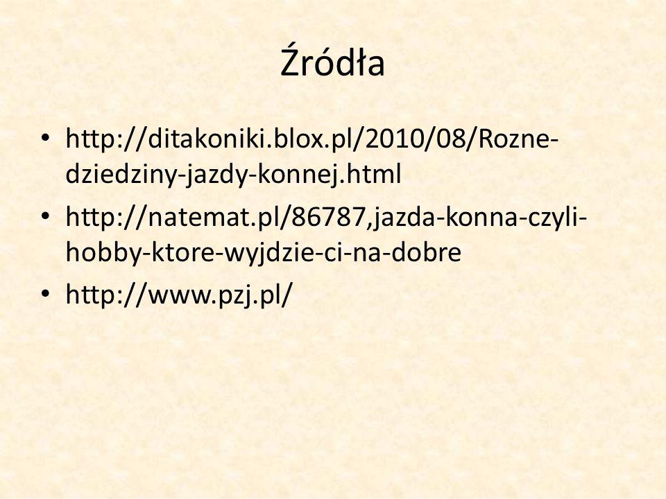 Źródła http://ditakoniki.blox.pl/2010/08/Rozne-dziedziny-jazdy-konnej.html.
