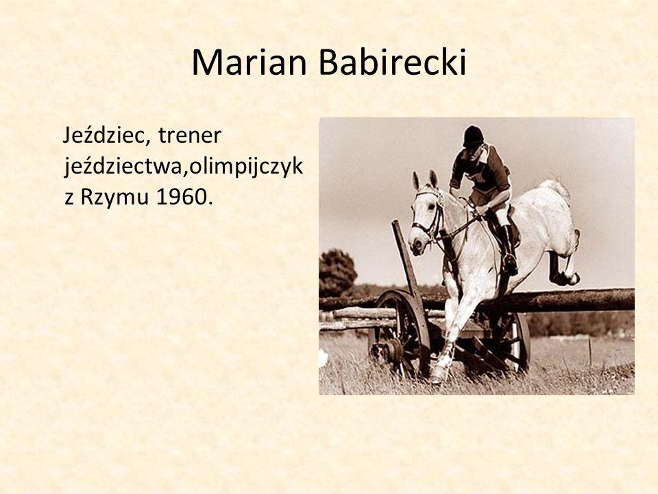 Marian Babirecki Jeździec, trener jeździectwa,olimpijczyk z Rzymu 1960.