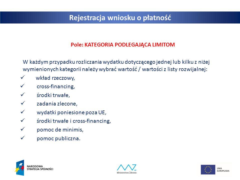 Rejestracja wniosku o płatność Pole: KATEGORIA PODLEGAJĄCA LIMITOM