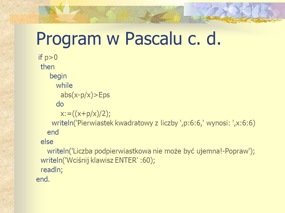 Program w Pascalu c. d. if p>0 then begin while abs(x-p/x)>Eps