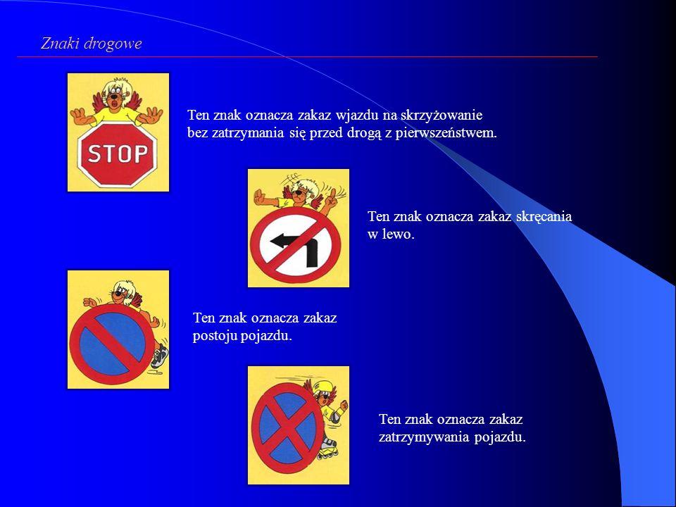 Znaki drogowe Ten znak oznacza zakaz wjazdu na skrzyżowanie bez zatrzymania się przed drogą z pierwszeństwem.