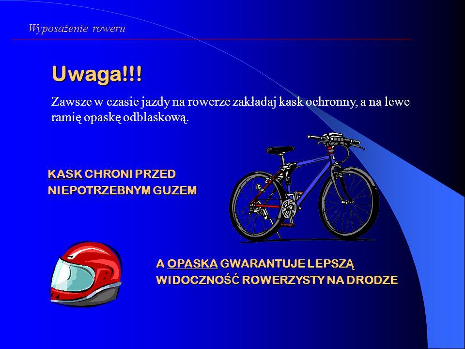 Wyposażenie roweru Uwaga!!! Zawsze w czasie jazdy na rowerze zakładaj kask ochronny, a na lewe ramię opaskę odblaskową.
