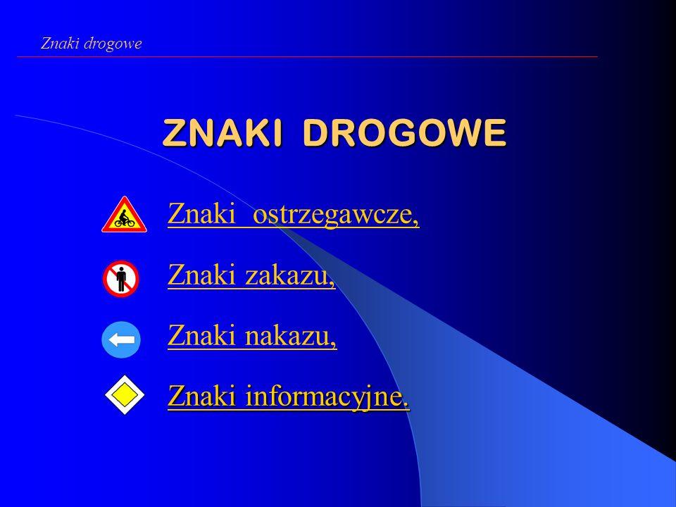 ZNAKI DROGOWE Znaki ostrzegawcze, Znaki zakazu, Znaki nakazu,