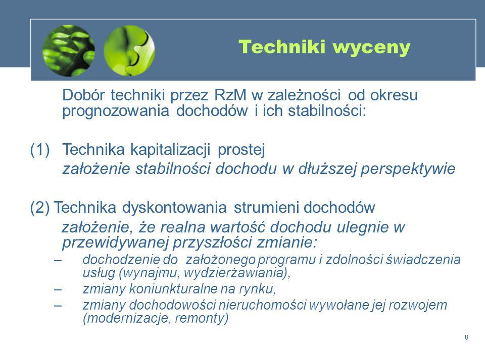 Techniki wyceny Dobór techniki przez RzM w zależności od okresu prognozowania dochodów i ich stabilności: