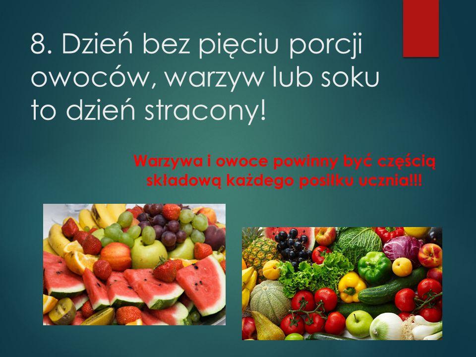 8. Dzień bez pięciu porcji owoców, warzyw lub soku to dzień stracony!
