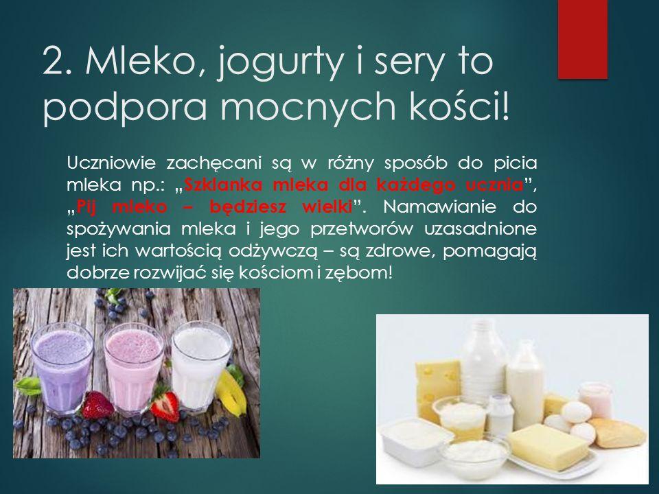2. Mleko, jogurty i sery to podpora mocnych kości!