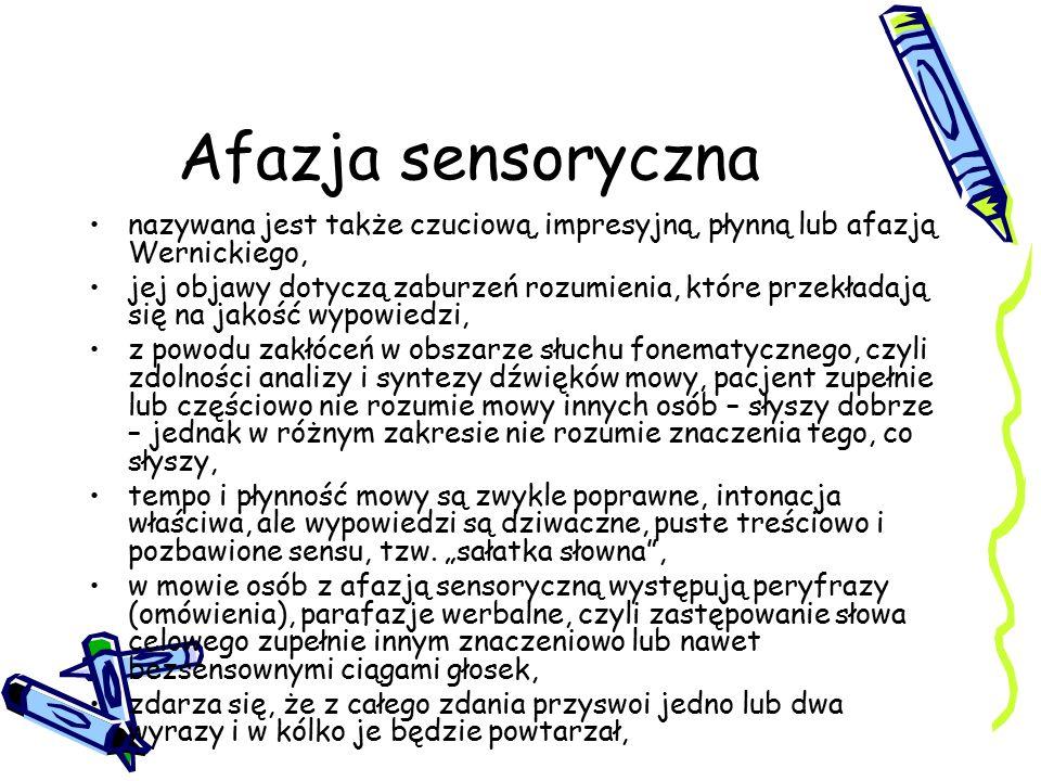 Afazja sensoryczna nazywana jest także czuciową, impresyjną, płynną lub afazją Wernickiego,