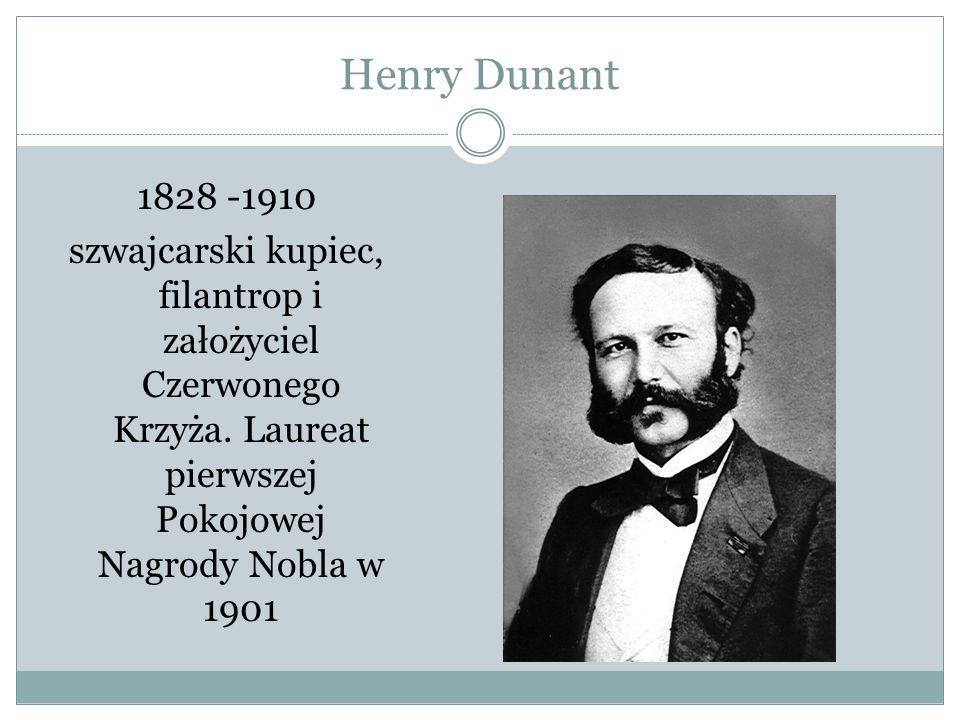 Henry Dunant 1828 -1910 szwajcarski kupiec, filantrop i założyciel Czerwonego Krzyża.