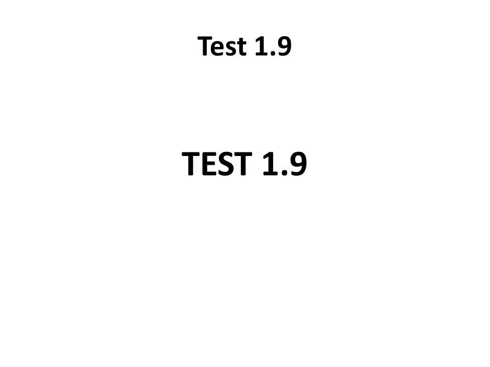 Test 1.9 TEST 1.9
