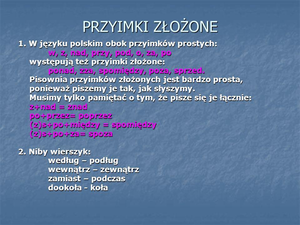 PRZYIMKI ZŁOŻONE 1. W języku polskim obok przyimków prostych: