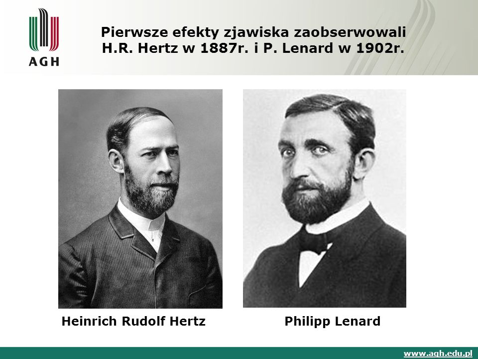 Pierwsze efekty zjawiska zaobserwowali H. R. Hertz w 1887r. i P