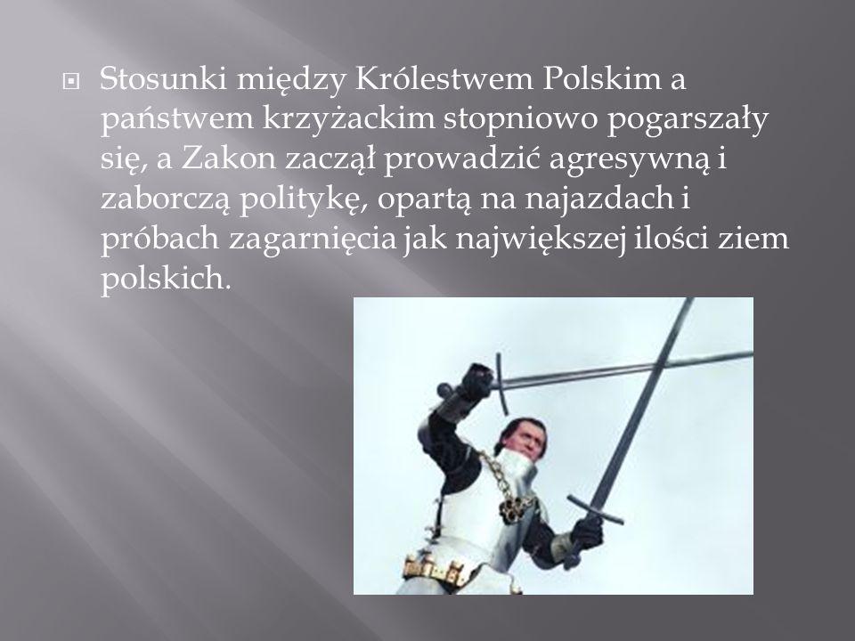 Stosunki między Królestwem Polskim a państwem krzyżackim stopniowo pogarszały się, a Zakon zaczął prowadzić agresywną i zaborczą politykę, opartą na najazdach i próbach zagarnięcia jak największej ilości ziem polskich.