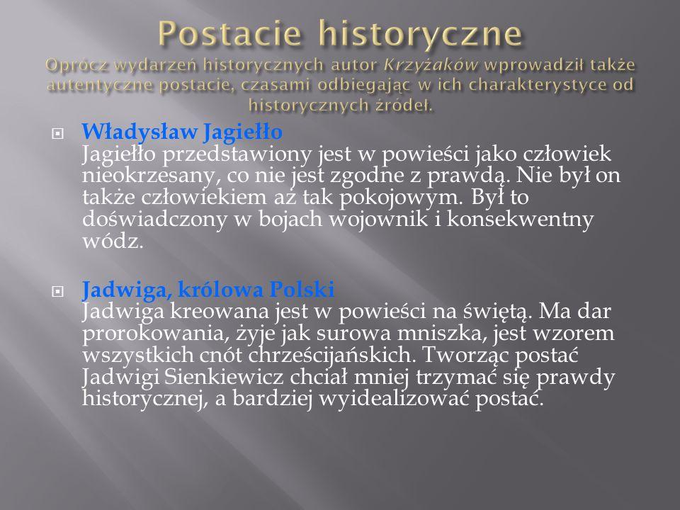 Postacie historyczne Oprócz wydarzeń historycznych autor Krzyżaków wprowadził także autentyczne postacie, czasami odbiegając w ich charakterystyce od historycznych źródeł.
