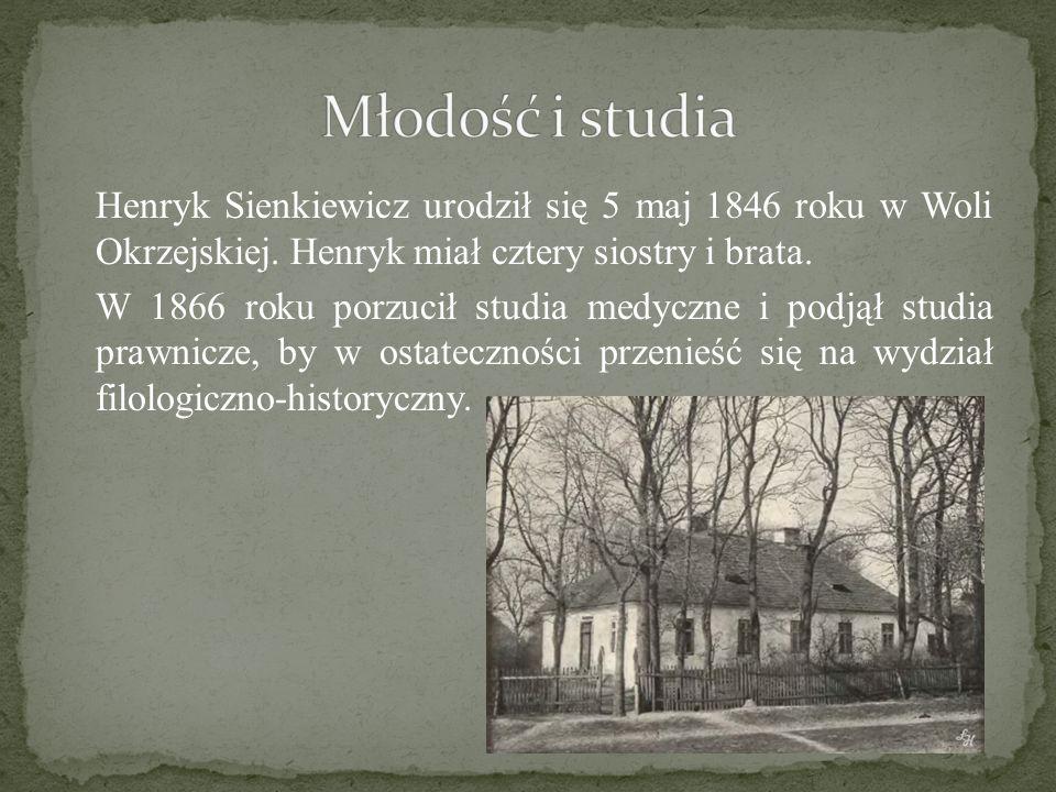 Młodość i studia Henryk Sienkiewicz urodził się 5 maj 1846 roku w Woli Okrzejskiej. Henryk miał cztery siostry i brata.