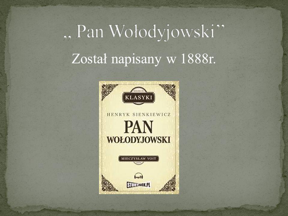 ,, Pan Wołodyjowski'' Został napisany w 1888r.